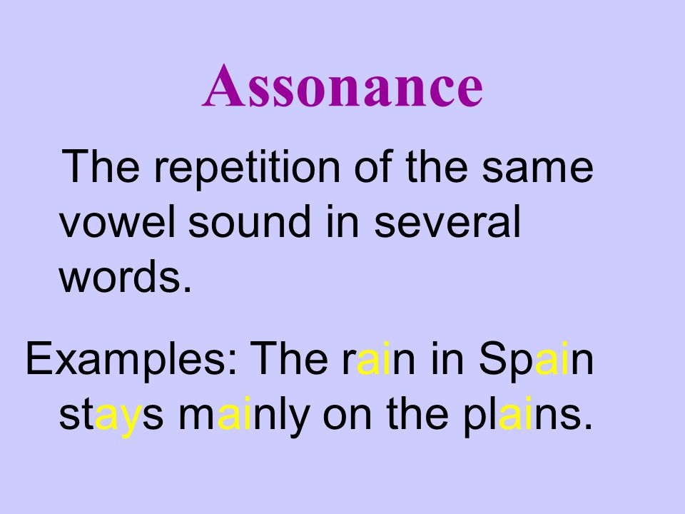 Assonance The repetition of the same vowel sound in several words.