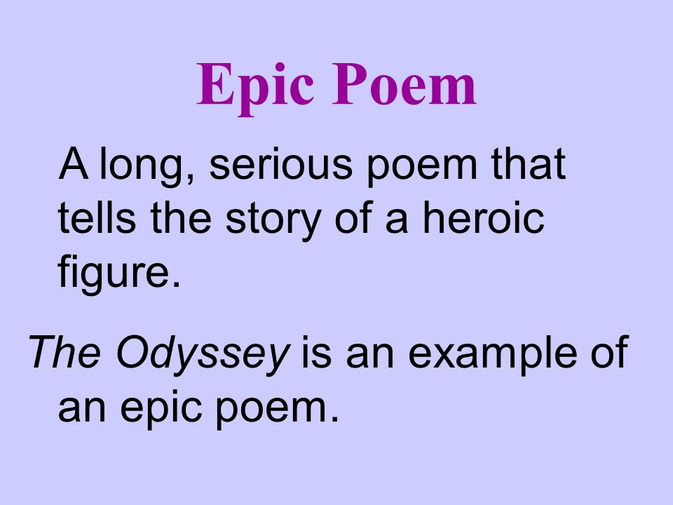 Epic Poem A long, serious poem that tells the story of a heroic figure.
