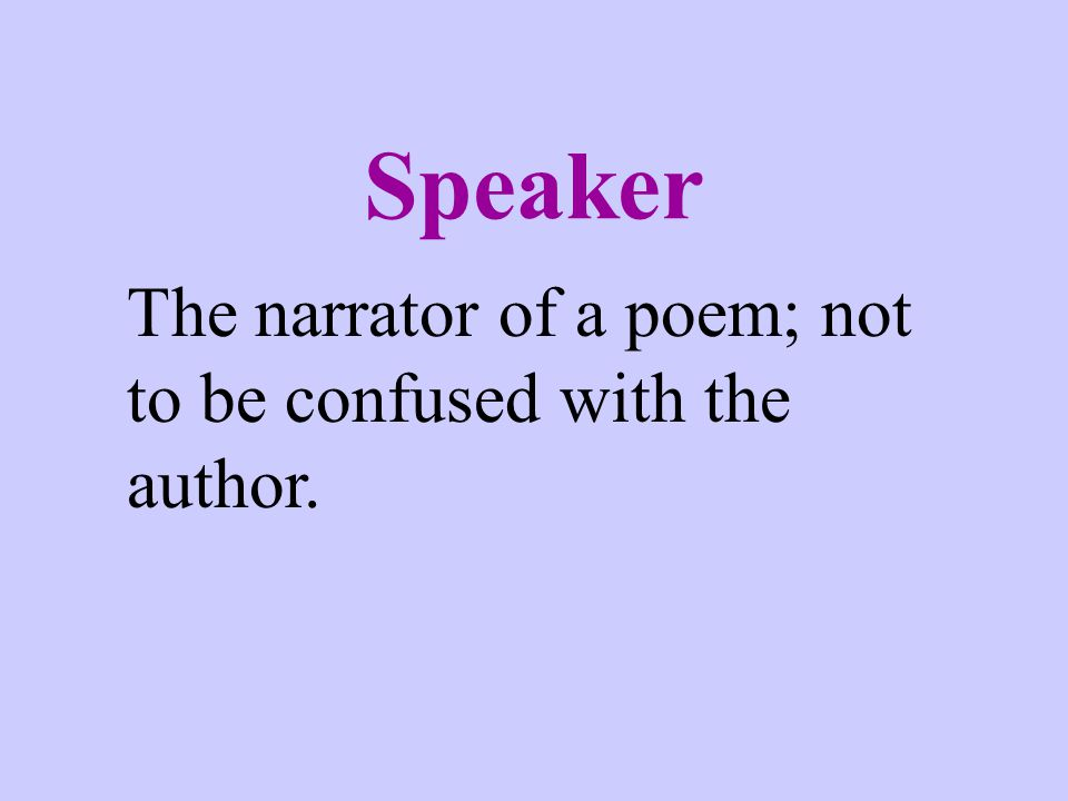 Speaker The narrator of a poem; not to be confused with the author.