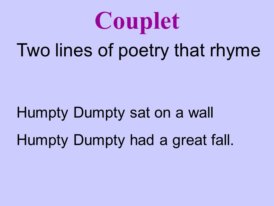 Couplet Two lines of poetry that rhyme Humpty Dumpty sat on a wall