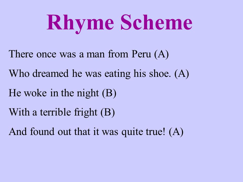 Rhyme Scheme There once was a man from Peru (A)
