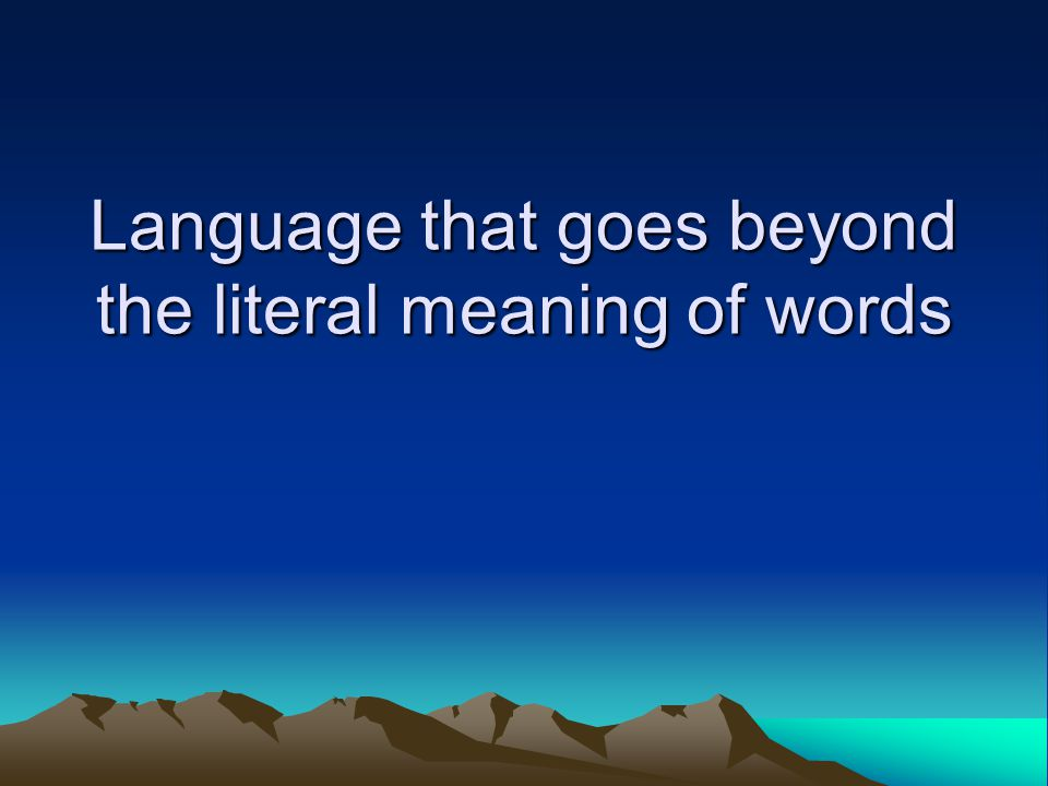 Language that goes beyond the literal meaning of words
