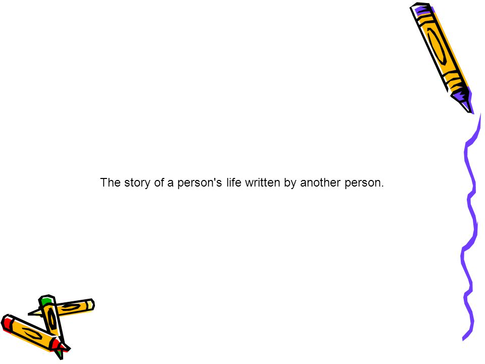 The story of a person s life written by another person.