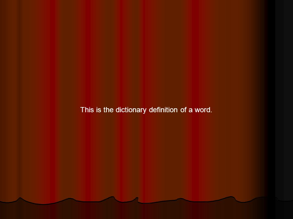 This is the dictionary definition of a word.