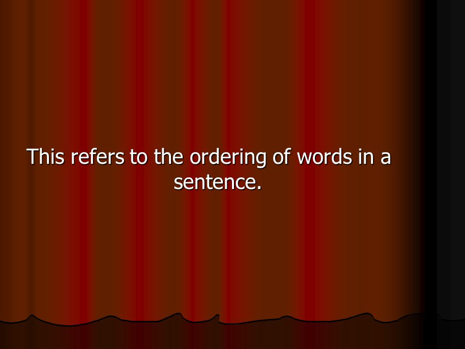 This refers to the ordering of words in a sentence.