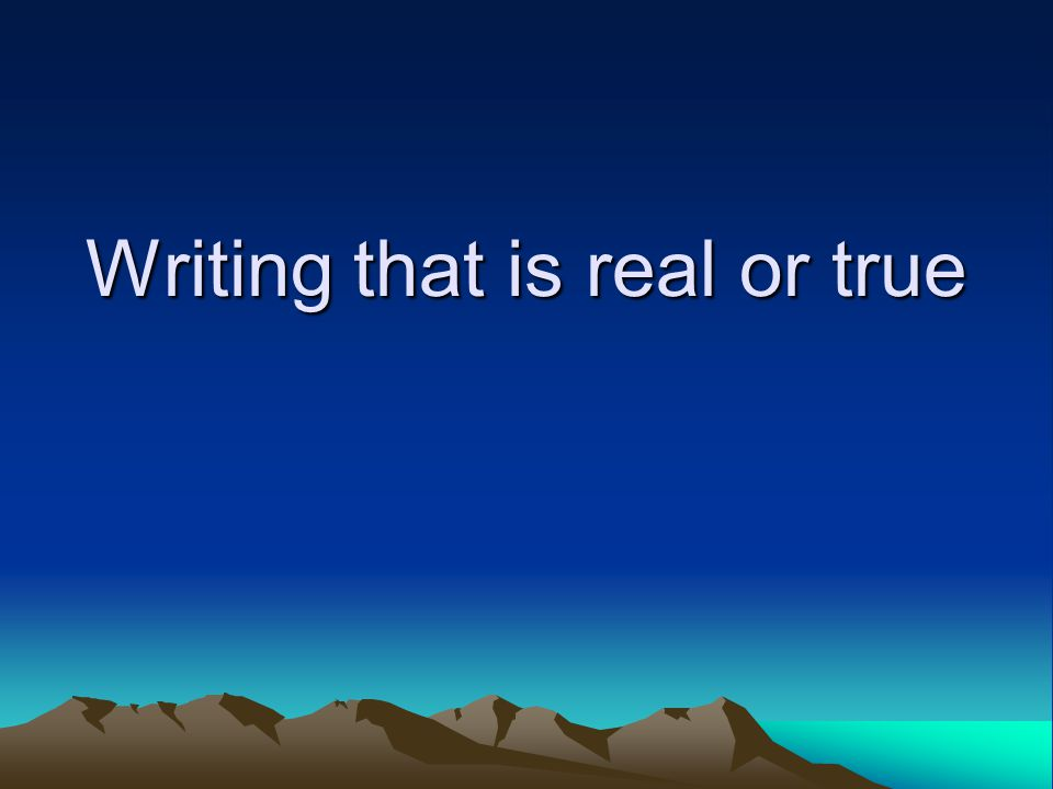 Writing that is real or true