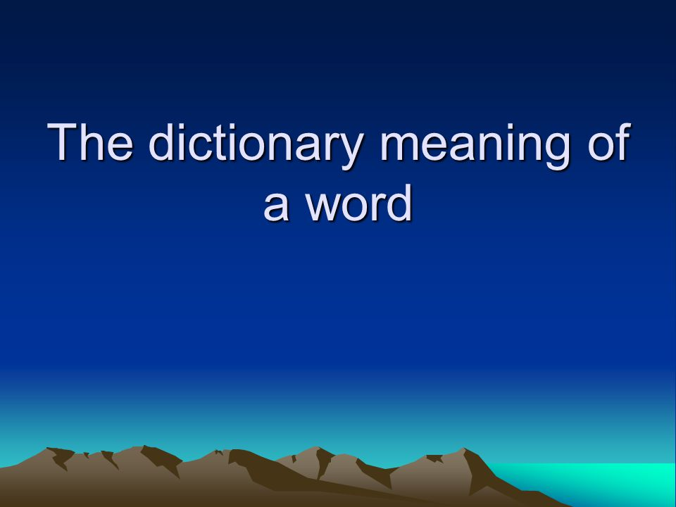 The dictionary meaning of a word