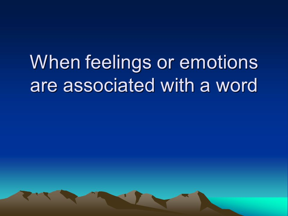 When feelings or emotions are associated with a word