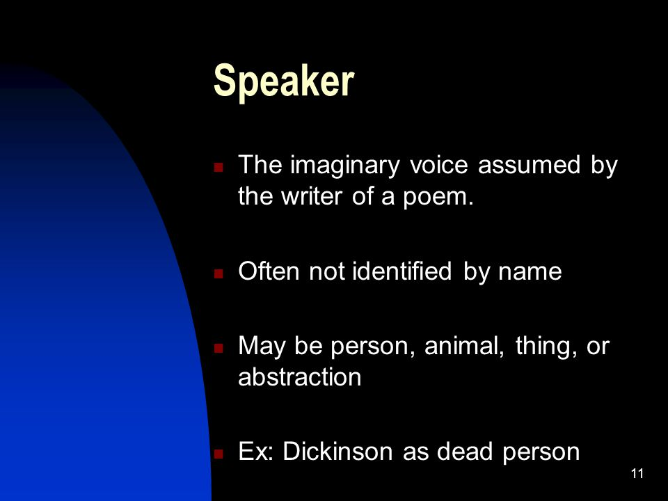 Speaker The imaginary voice assumed by the writer of a poem.