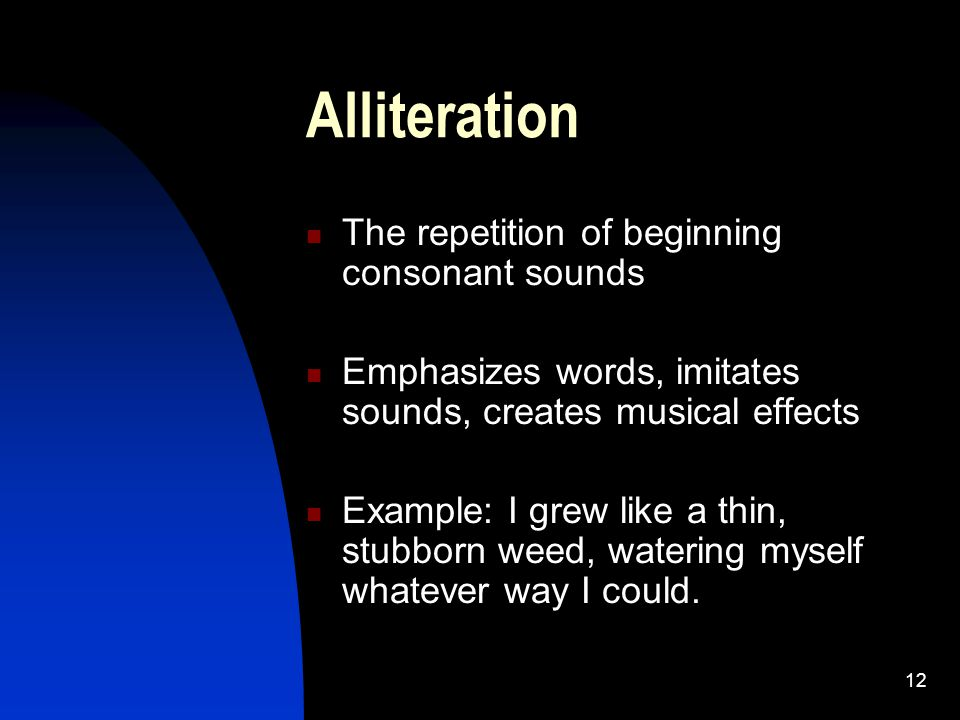 Alliteration The repetition of beginning consonant sounds