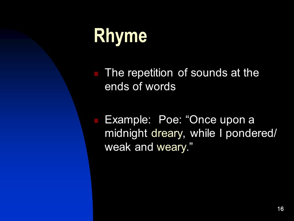 Rhyme The repetition of sounds at the ends of words