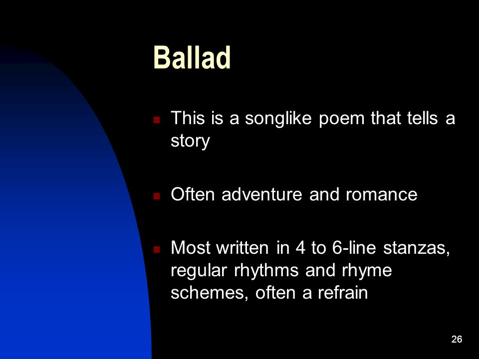 Ballad This is a songlike poem that tells a story
