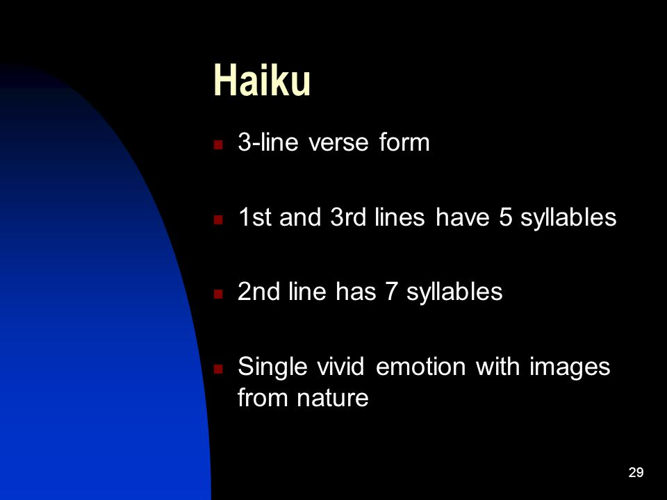 Haiku 3-line verse form 1st and 3rd lines have 5 syllables
