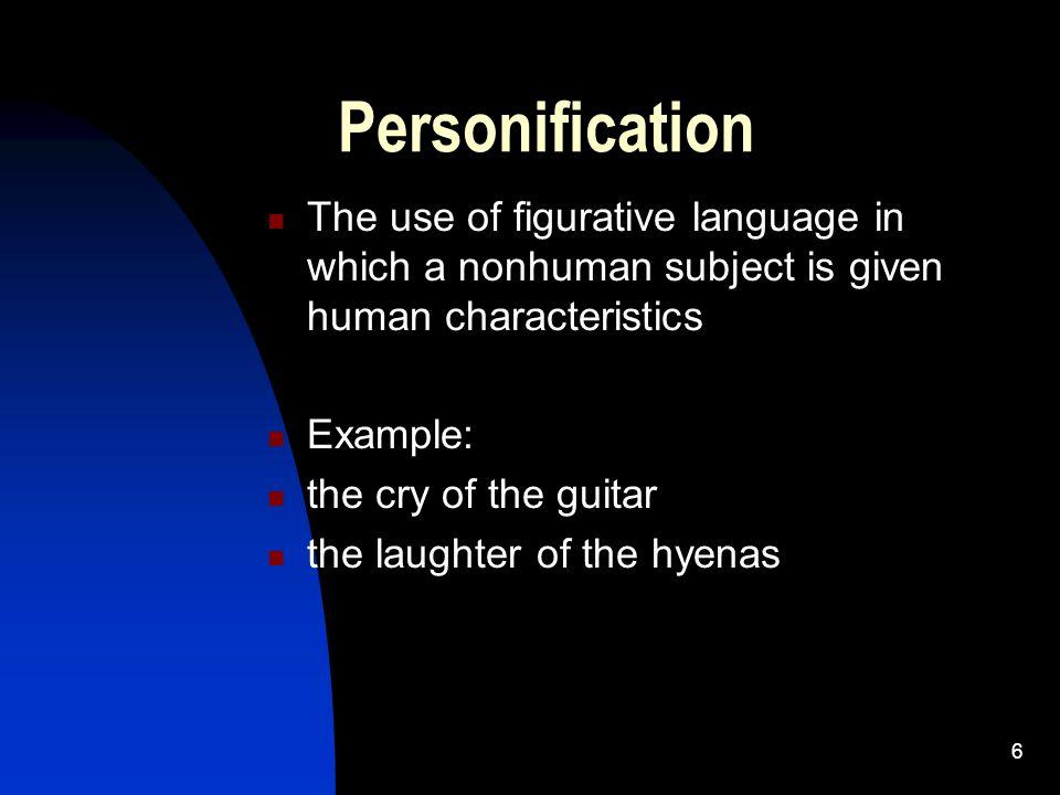 Personification The use of figurative language in which a nonhuman subject is given human characteristics.