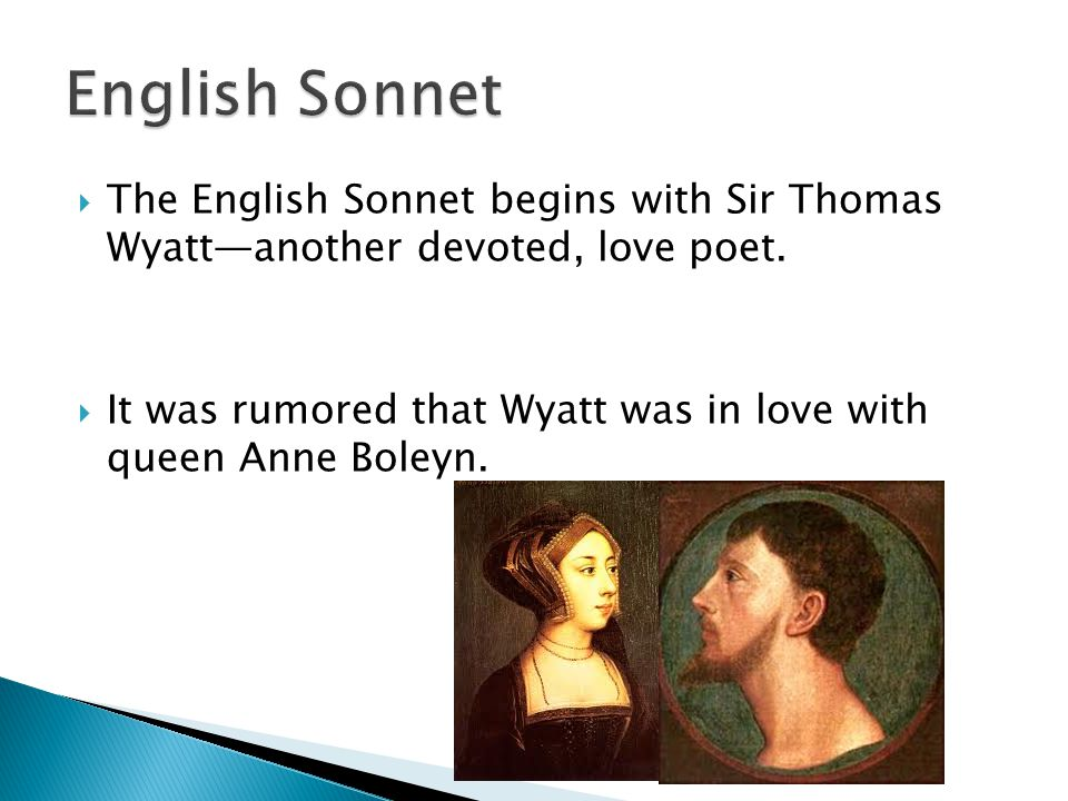 English Sonnet The English Sonnet begins with Sir Thomas Wyatt—another devoted, love poet.