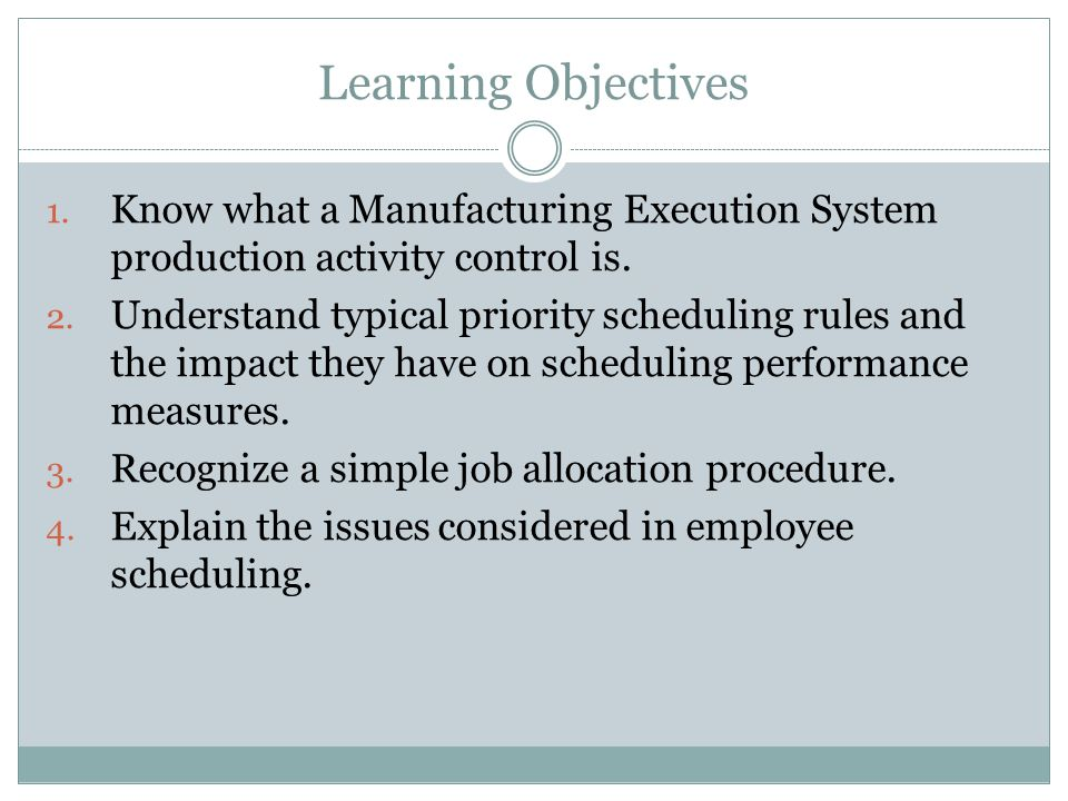 Learning Objectives Know what a Manufacturing Execution System production activity control is.