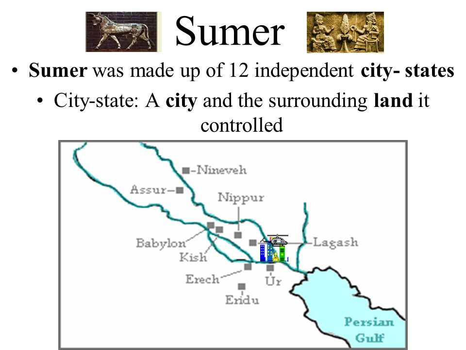 Sumer Sumer was made up of 12 independent city- states
