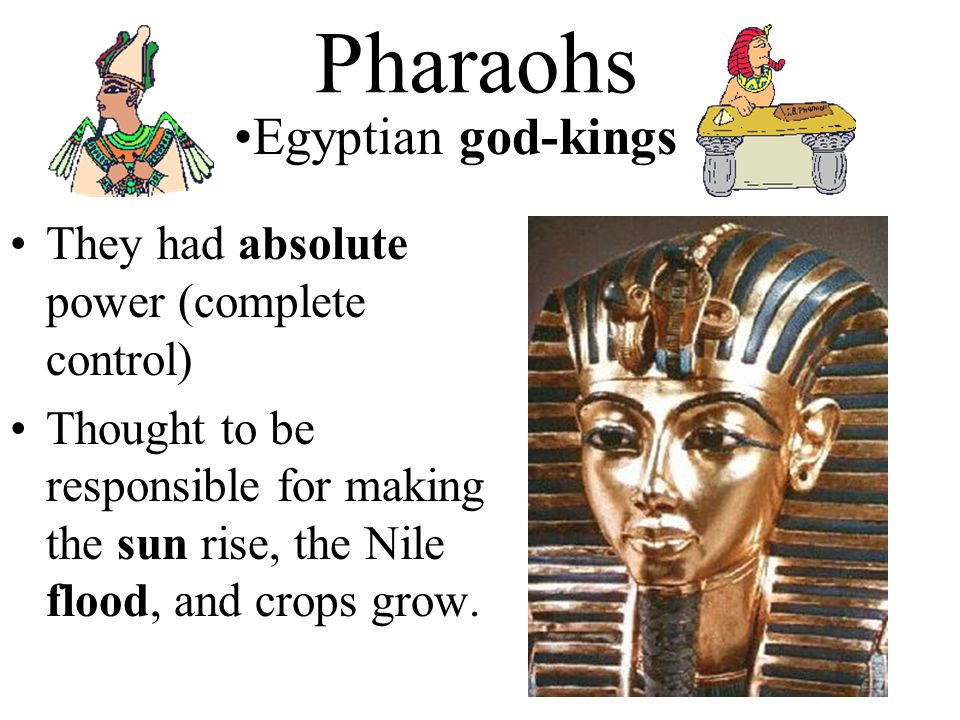 Pharaohs Egyptian god-kings They had absolute power (complete control)