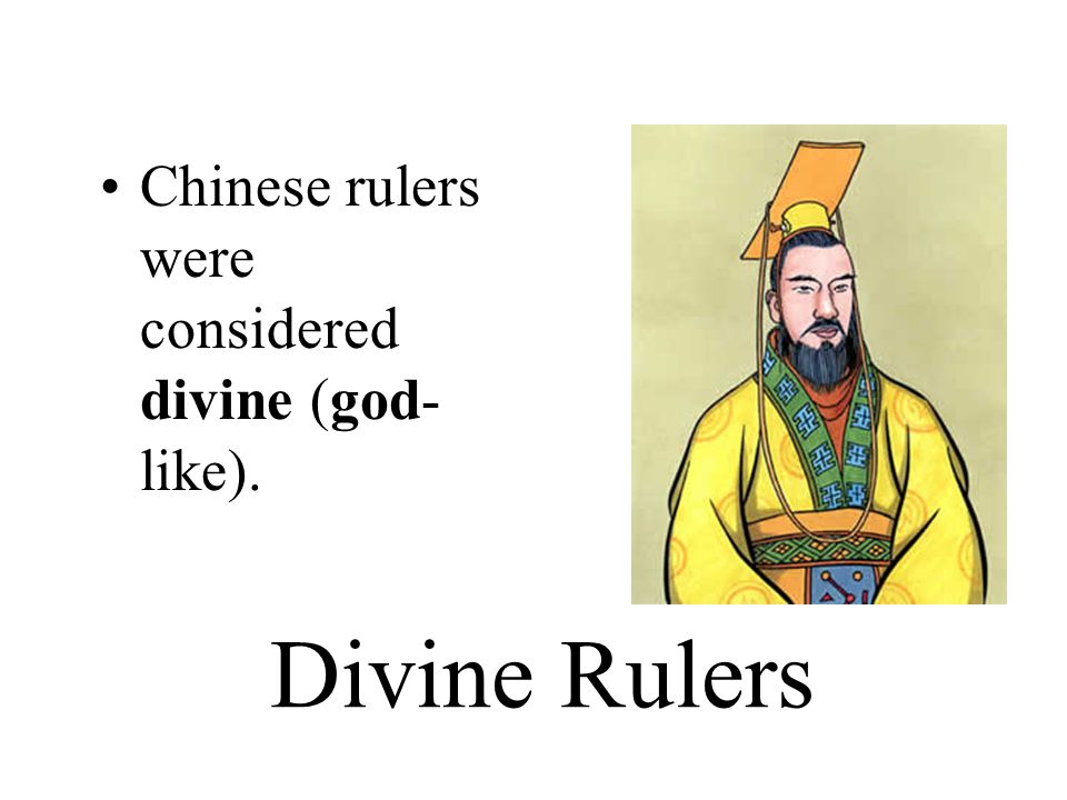 Divine Rulers Chinese rulers were considered divine (god-like).