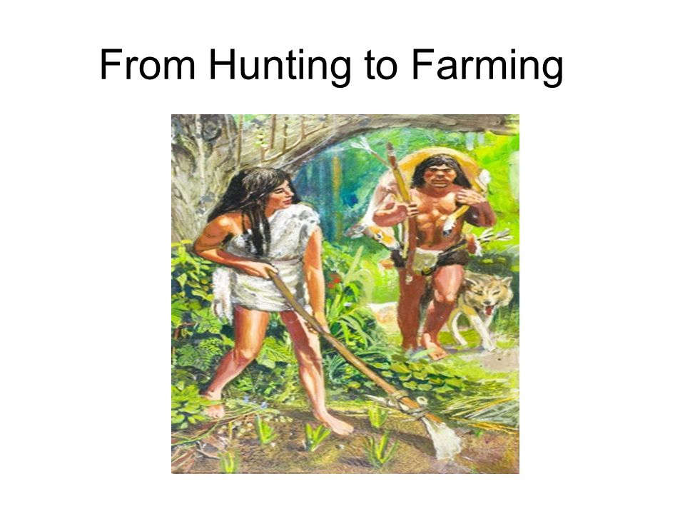 From Hunting to Farming