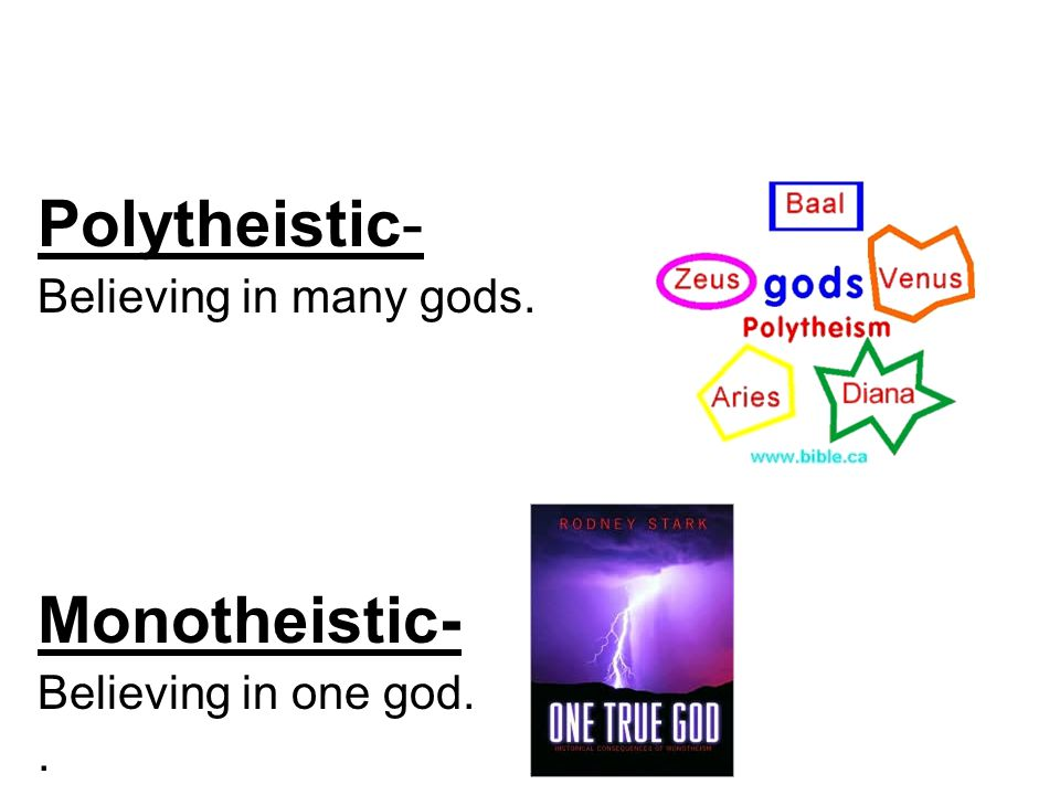 Polytheistic- Monotheistic- Believing in many gods.