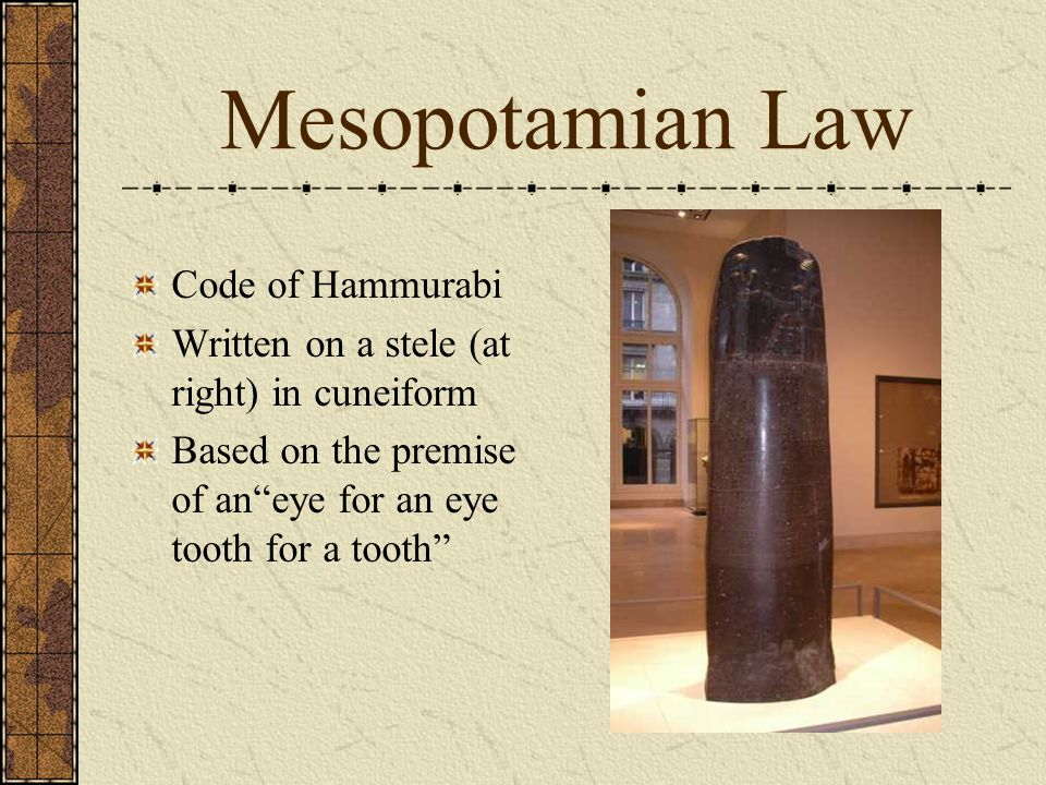 the regulations of the hammurabi code the oldest written code law Hammurabi was a mesopotamian king who ordered 282 laws engraved in stone   king who recorded a system of laws called the code of hammurabi   hammurabi's code is the earliest form of law that we are able to read.