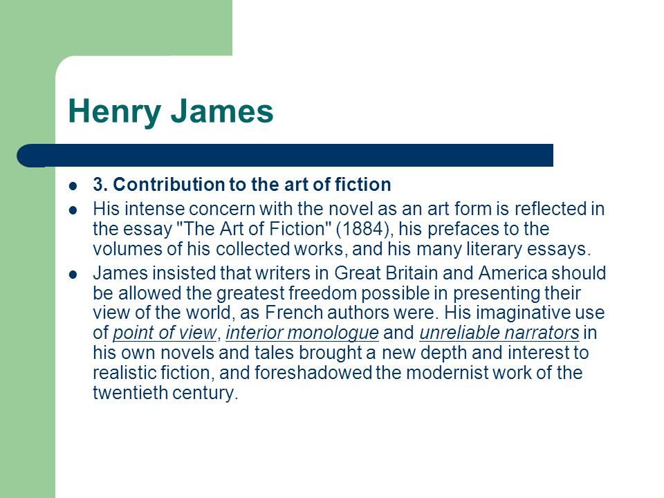 "henry james the art of fiction and From the year of vanity fair (1848) until henry james's proto-modern ""art of fiction"" of 1884, rohan maitzen's important new anthology drawn from victorian periodicals gives us the critical work that accompanied and shaped mid-victorian fiction a clear introduction and concise and accurate notes contextualize and enhance the criticism."