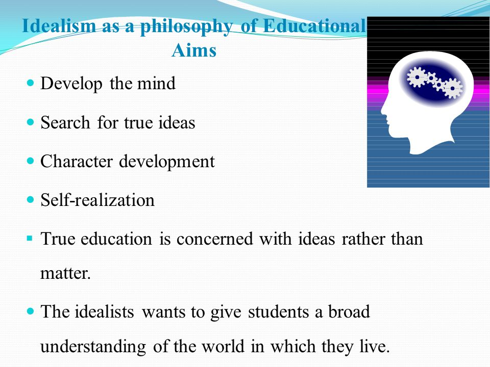 idealism education and character development Idealism is the metaphysical and epistemological doctrine that ideas or thoughts make up fundamental reality essentially, it is any philosophy which argues that the.