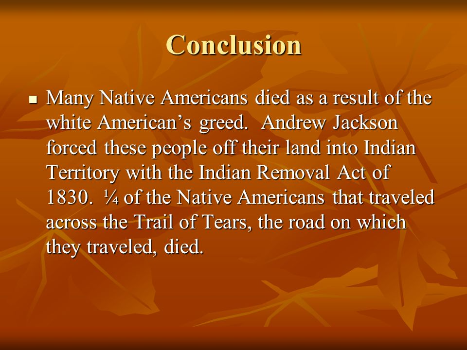 andrew jackson and trail of tears essay Essay on the cherokee trail of tears essay on the cherokee trail of tears  destroyed their towns, burned their homes, all in the attempt to run the indians out (history) president andrew jackson, who was saved by the natives in the battle of horseshoe bend in 1814, surprisingly supported this effort and signed the indian removal act of.