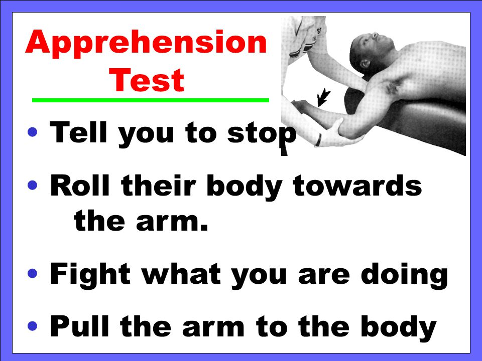 Apprehension Test Tell you to stop Roll their body towards the arm.