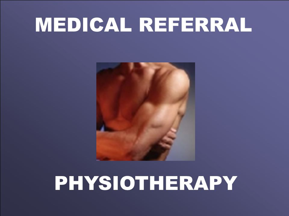 MEDICAL REFERRAL PHYSIOTHERAPY