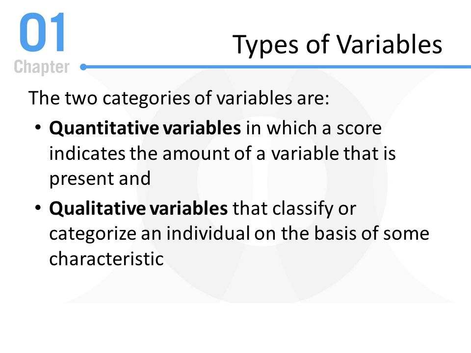 Types of Variables The two categories of variables are: