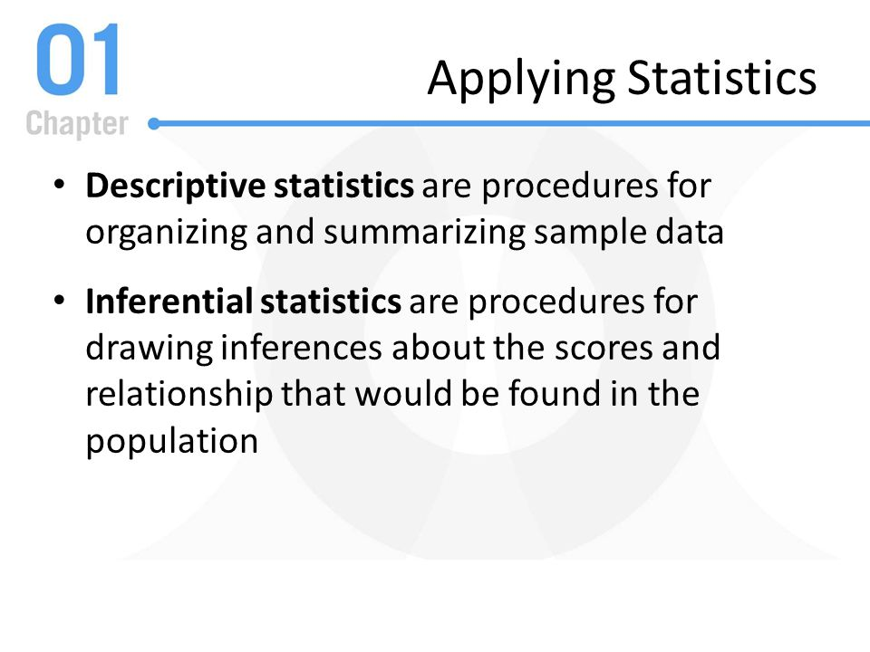 Applying Statistics Descriptive statistics are procedures for organizing and summarizing sample data.