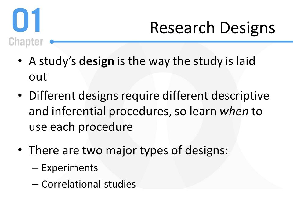 Research Designs A study's design is the way the study is laid out