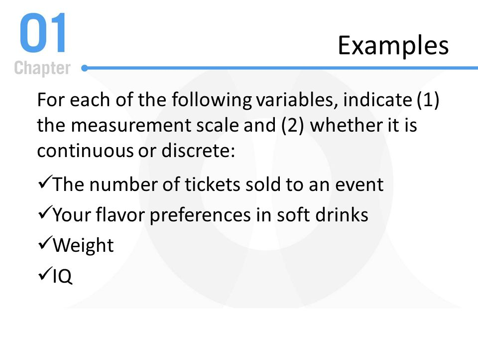 Examples For each of the following variables, indicate (1) the measurement scale and (2) whether it is continuous or discrete: