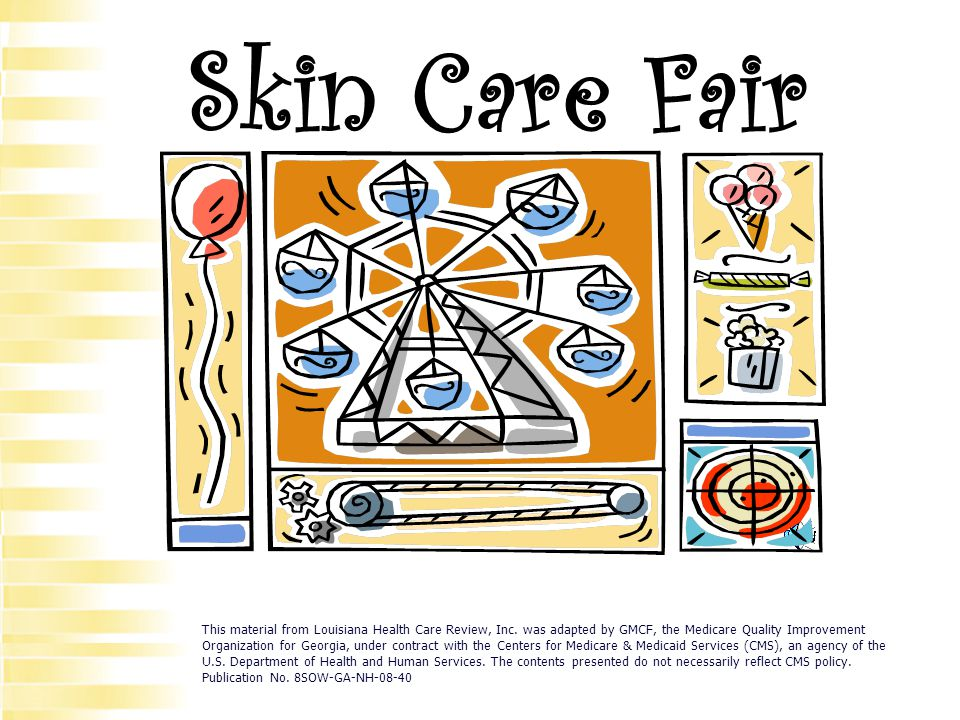 Skin Care Fair This Material From Louisiana Health Care Review Inc Was Adapted By GMCF The Medicare Quality Improvement Organization For Georgia Under