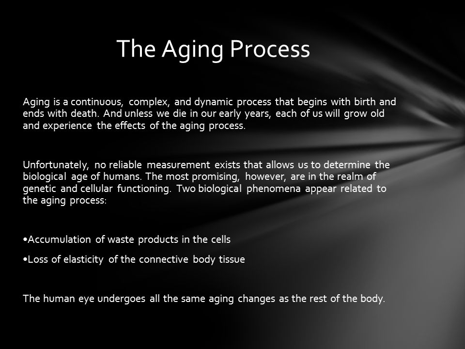 an analysis of the human aging process Understanding the dynamics of the aging process aging is associated with changes in dynamic biological, physiological, environmental, psychological, behavioral, and social processes.