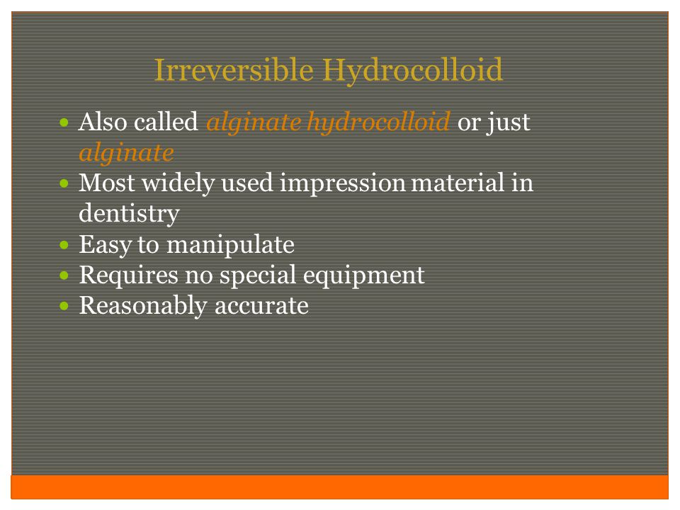 making an impression with irreversible hydrocolloid An irreversible hydrocolloid vibrate this material throughout the impression, making sure air is not trapped as the stone fl ows.