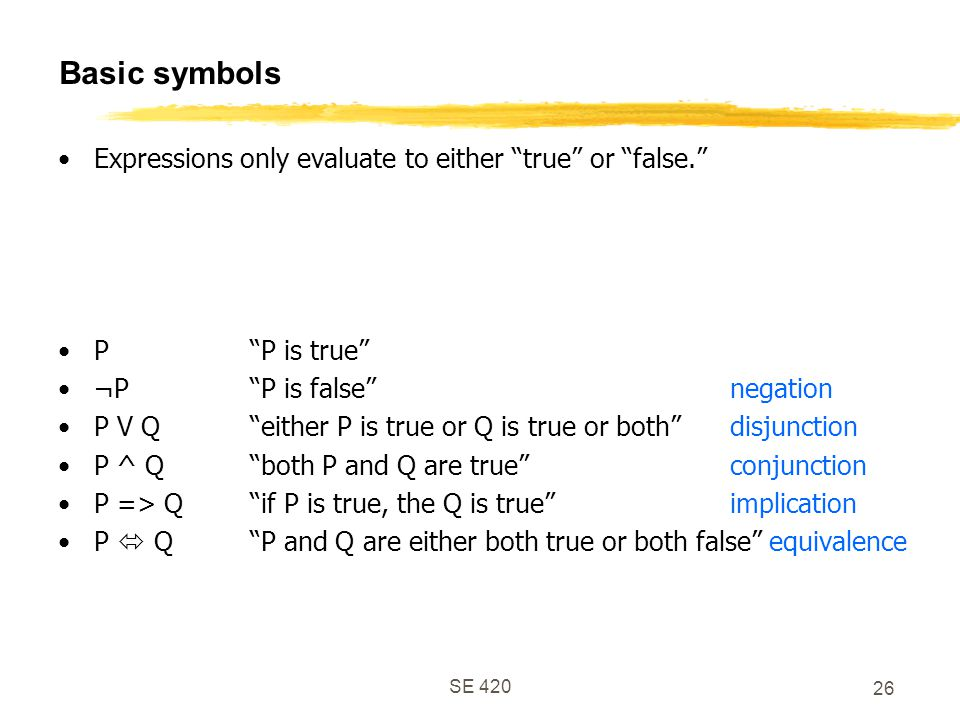 Basic symbols Expressions only evaluate to either true or false.