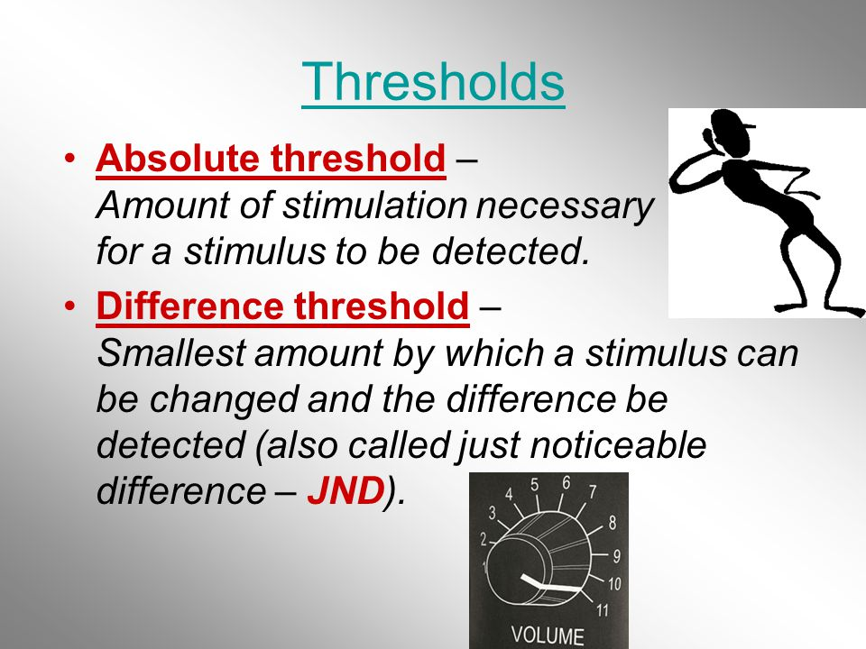 absolute thresholds and differential thresholds Time-saving lesson video on thresholds & signal detection theory with clear   a constant just-noticeable difference signal detection theory predicts how and   assumes there is no absolute threshold and that detection depends partly on a.