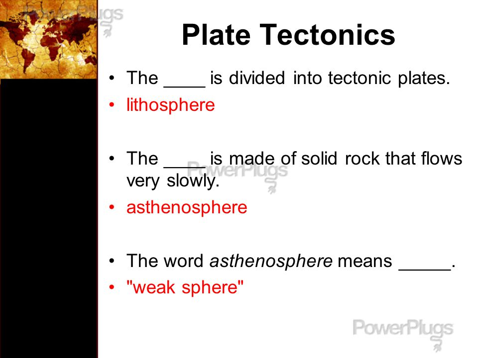 Plate Tectonics The ____ is divided into tectonic plates. lithosphere