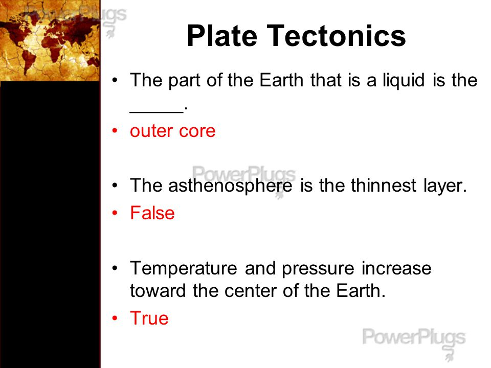 Plate Tectonics The part of the Earth that is a liquid is the _____.