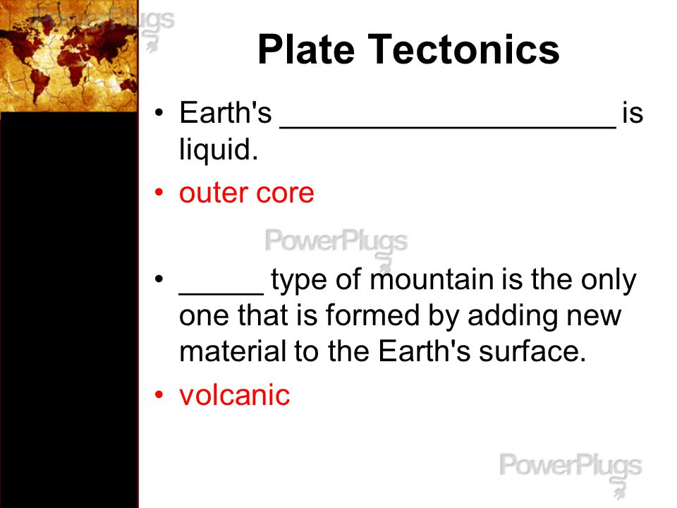 Plate Tectonics Earth s ____________________ is liquid. outer core
