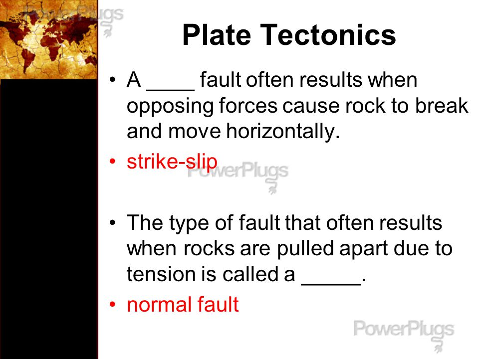 Plate Tectonics A ____ fault often results when opposing forces cause rock to break and move horizontally.