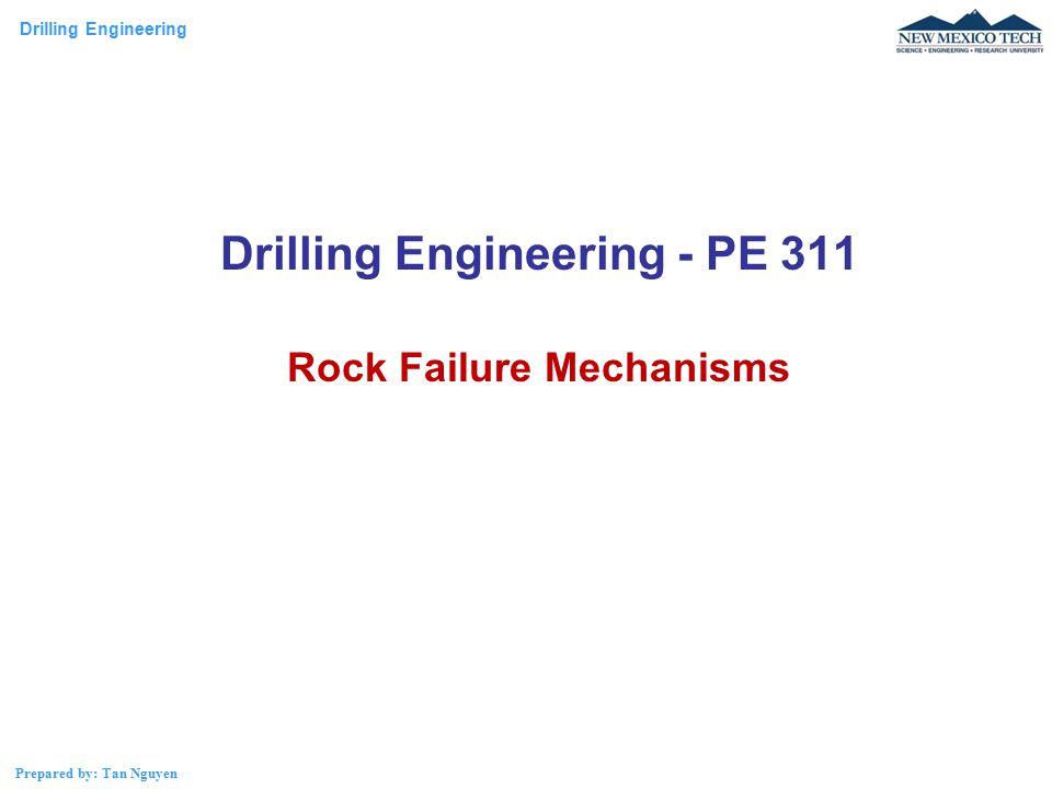 Drilling Engineering - PE 311 Rock Failure Mechanisms