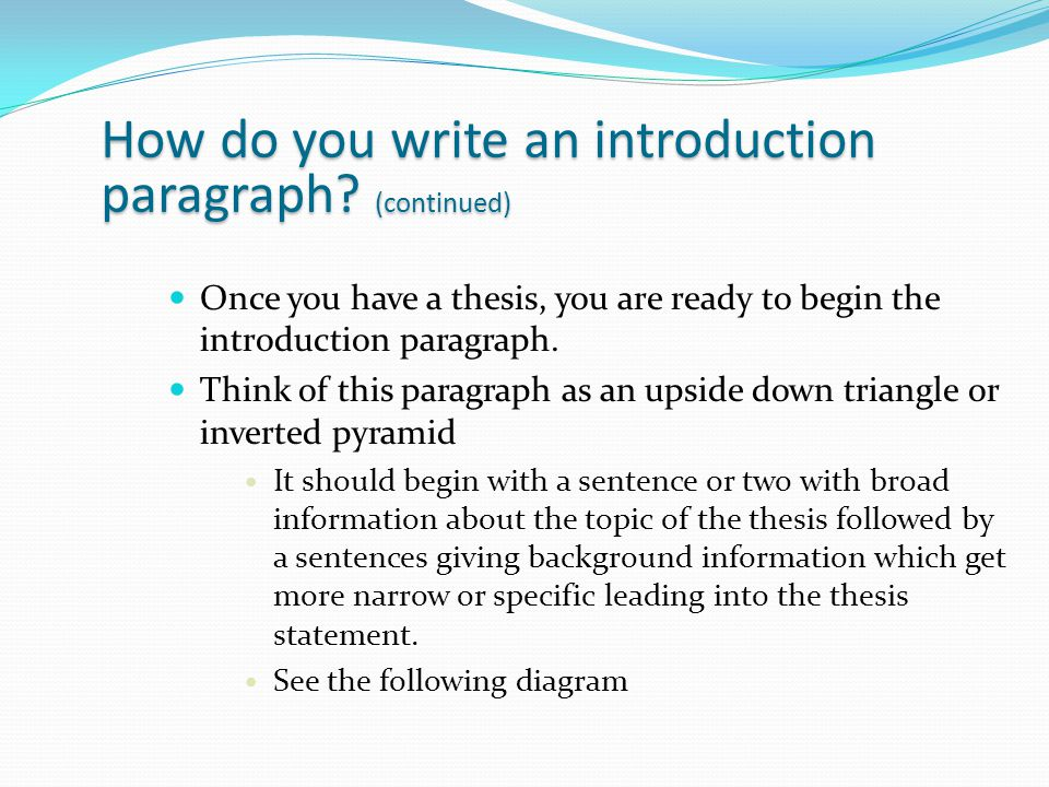 how do you write an introduction paragraph How to write an introduction for an essay while there is no one way to write an intro, and as writing gets more complex so do introductions - this.