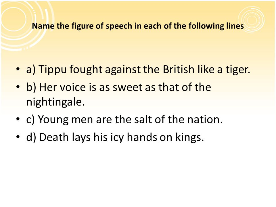 Name the figure of speech in each of the following lines