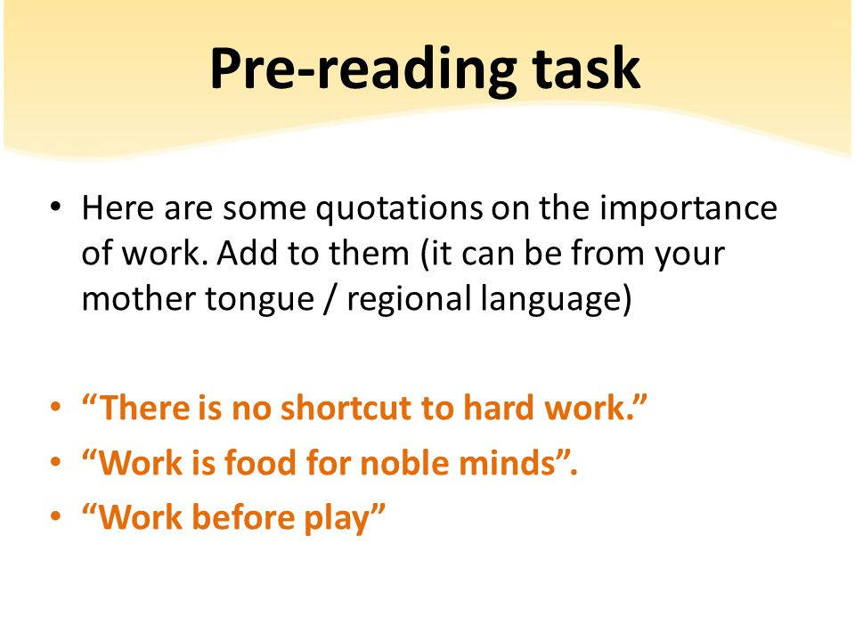Pre-reading task Here are some quotations on the importance of work. Add to them (it can be from your mother tongue / regional language)