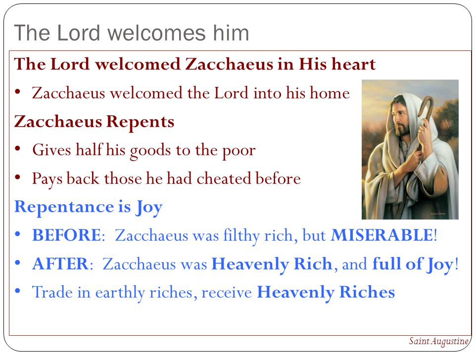 The Lord welcomes him The Lord welcomed Zacchaeus in His heart
