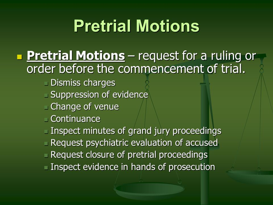 Pretrial Motions Pretrial Motions – request for a ruling or order before the commencement of trial.